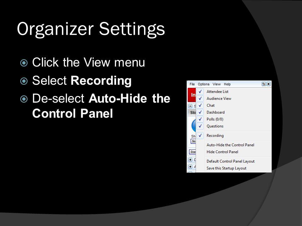 Organizer Settings Click the View menu Select Recording De-select Auto-Hide the Control Panel