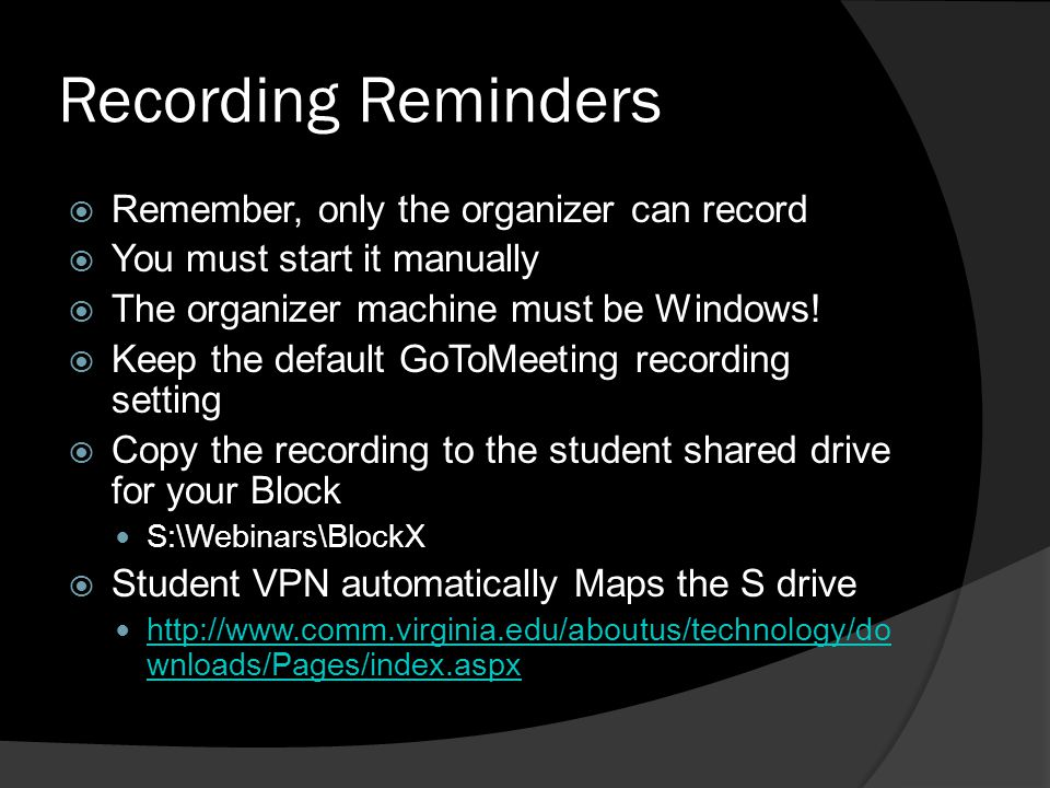 Recording Reminders Remember, only the organizer can record You must start it manually The organizer machine must be Windows! Keep the default GoToMee