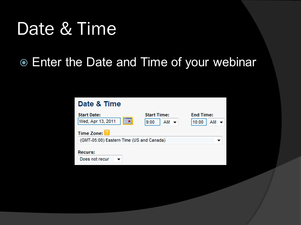 Date & Time Enter the Date and Time of your webinar