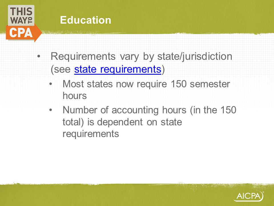 Education Requirements vary by state/jurisdiction (see state requirements)state requirements Most states now require 150 semester hours Number of acco