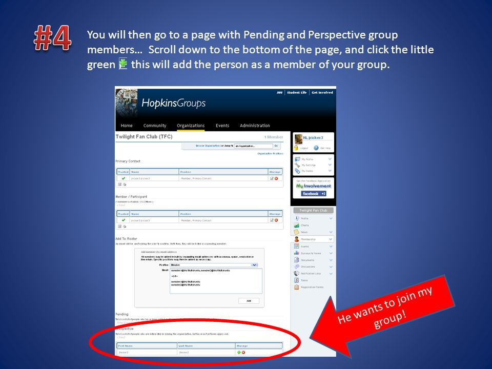 You will then go to a page with Pending and Perspective group members… Scroll down to the bottom of the page, and click the little green r this will add the person as a member of your group.