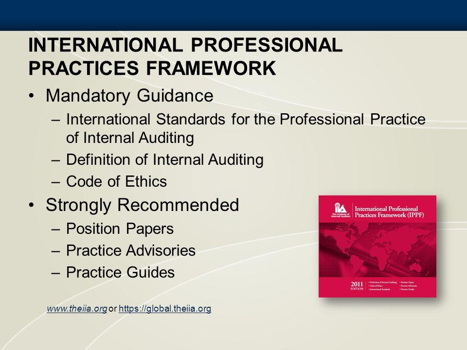 INTERNATIONAL PROFESSIONAL PRACTICES FRAMEWORK Mandatory Guidance –International Standards for the Professional Practice of Internal Auditing –Definit