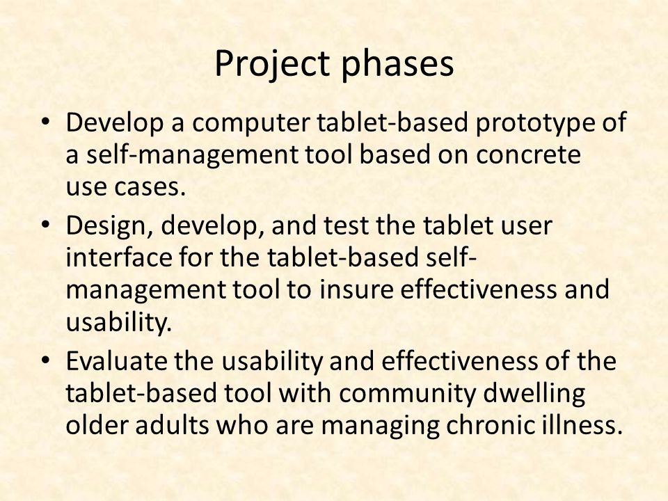 Project phases Develop a computer tablet-based prototype of a self-management tool based on concrete use cases.