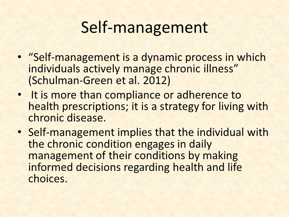 Self-management Self-management is a dynamic process in which individuals actively manage chronic illness (Schulman-Green et al.