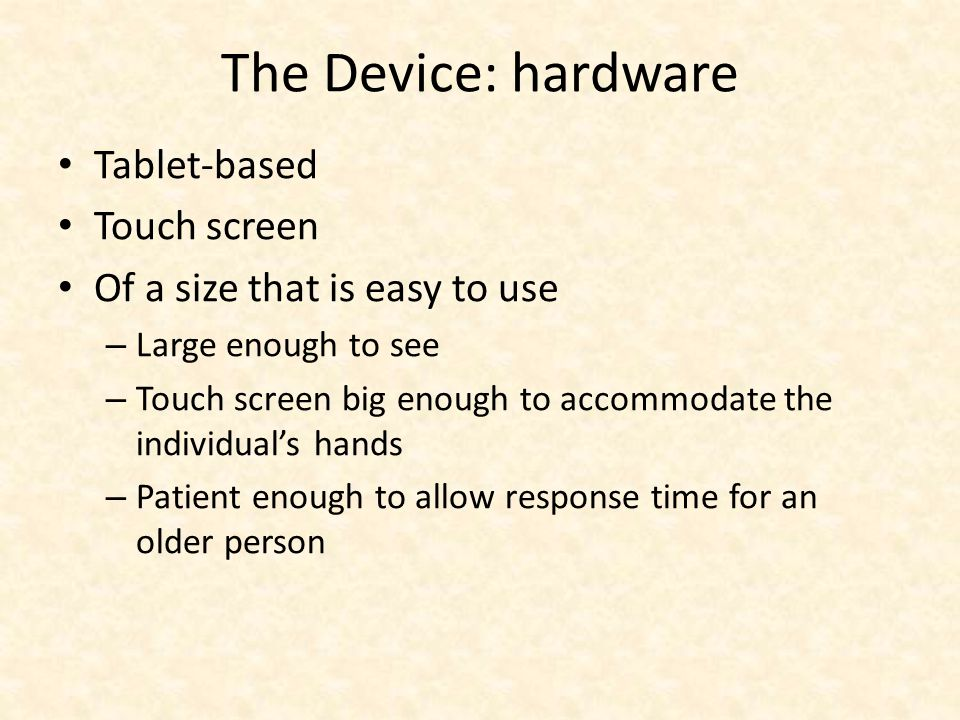 The Device: software User friendly Supports self-management Provides feedback to the user Talks to peripherals Data can be collected and analyzed