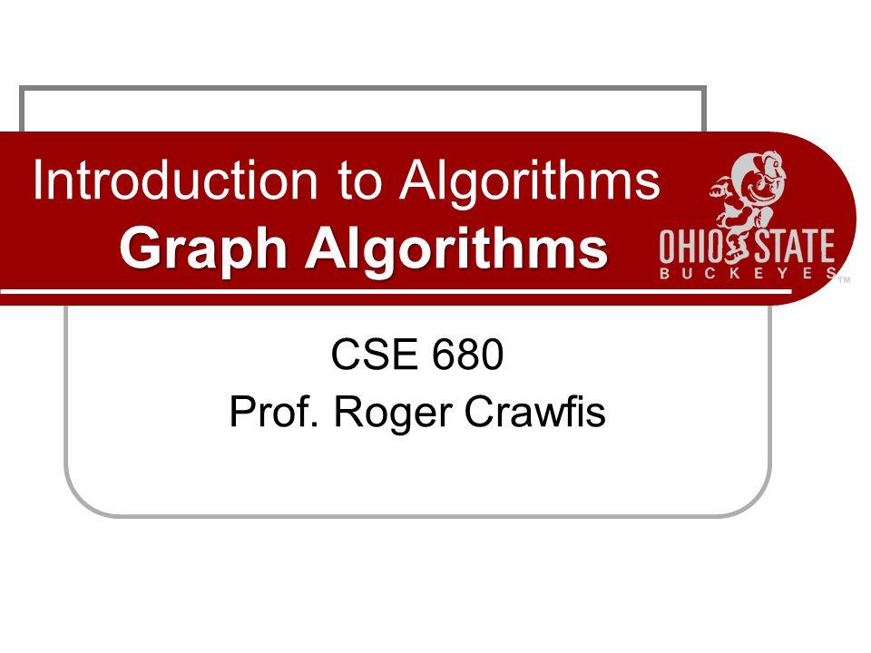 Graph Algorithms Introduction to Algorithms Graph Algorithms CSE 680 Prof. Roger Crawfis