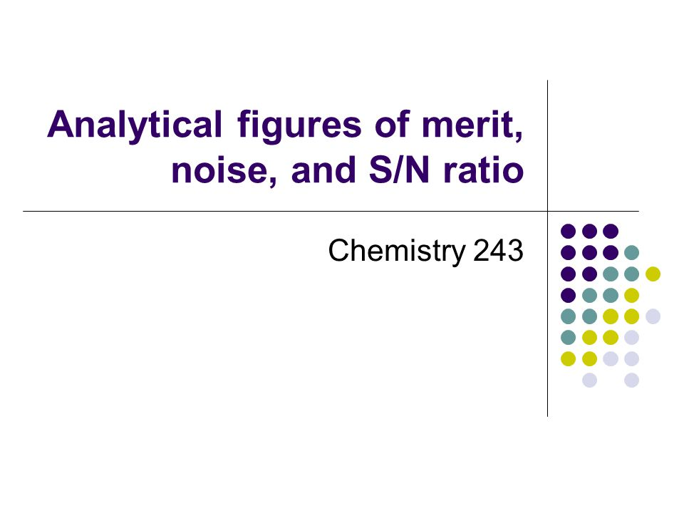 Analytical figures of merit, noise, and S/N ratio Chemistry 243