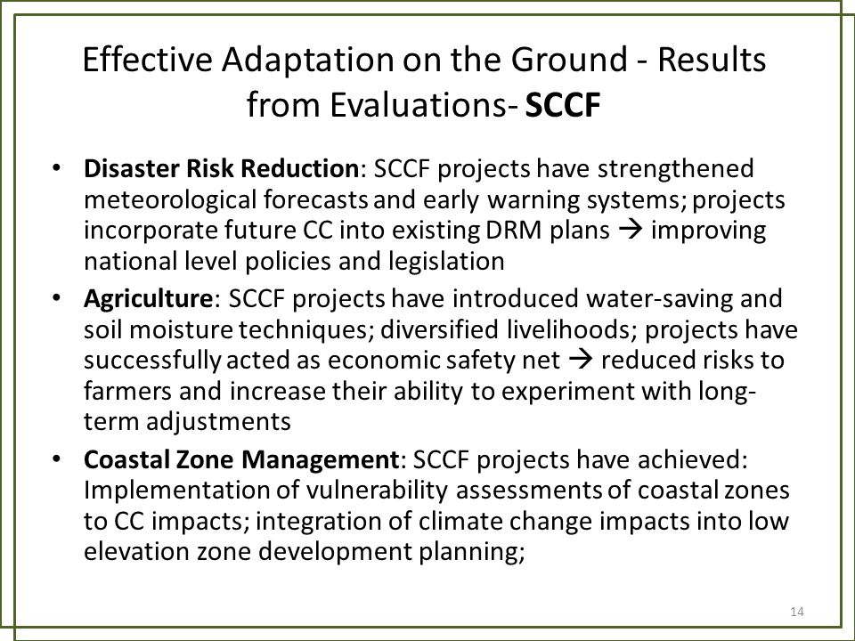 Disaster Risk Reduction: SCCF projects have strengthened meteorological forecasts and early warning systems; projects incorporate future CC into exist