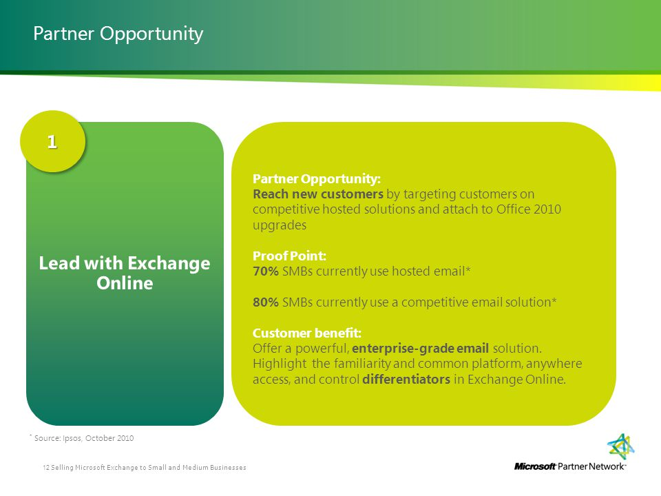 Partner Opportunity Partner Opportunity: Reach new customers by targeting customers on competitive hosted solutions and attach to Office 2010 upgrades