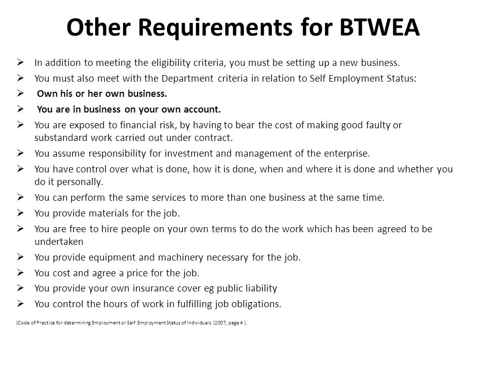 Other Requirements for BTWEA In addition to meeting the eligibility criteria, you must be setting up a new business. You must also meet with the Depar