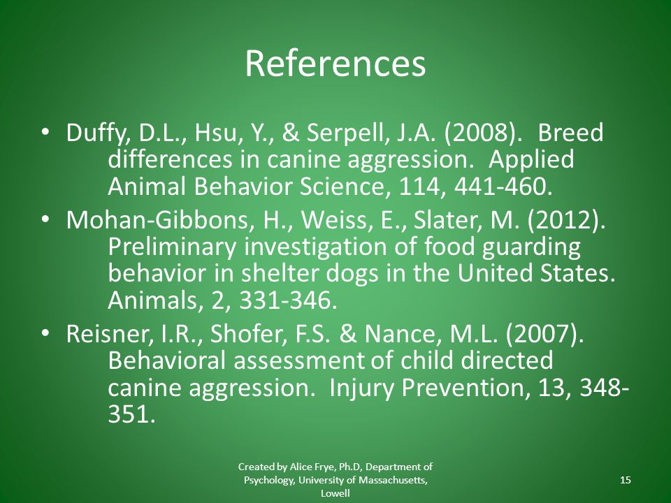 References Duffy, D.L., Hsu, Y., & Serpell, J.A. (2008). Breed differences in canine aggression. Applied Animal Behavior Science, 114, 441-460. Mohan-