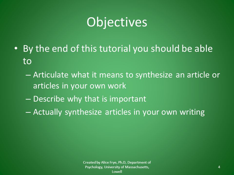 Objectives By the end of this tutorial you should be able to – Articulate what it means to synthesize an article or articles in your own work – Descri