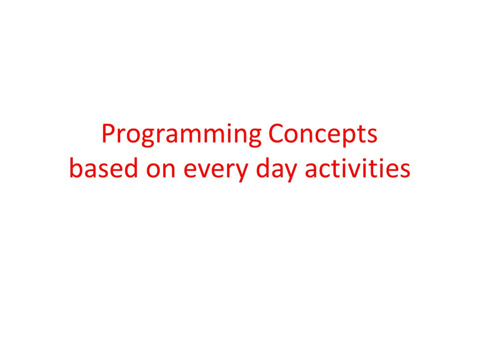 Programming Concepts based on every day activities
