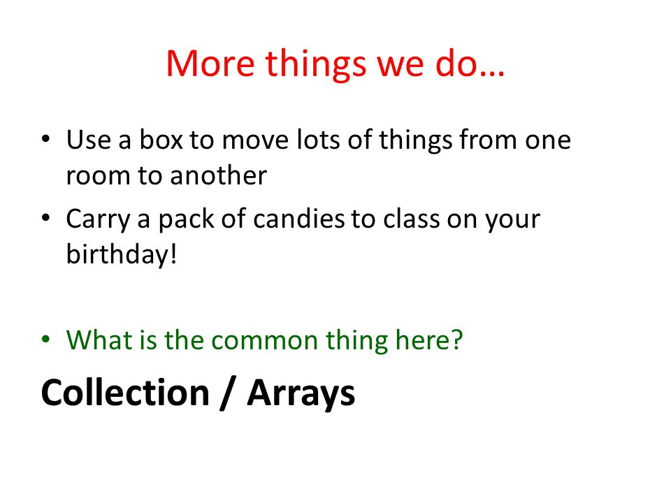 More things we do… Use a box to move lots of things from one room to another Carry a pack of candies to class on your birthday.