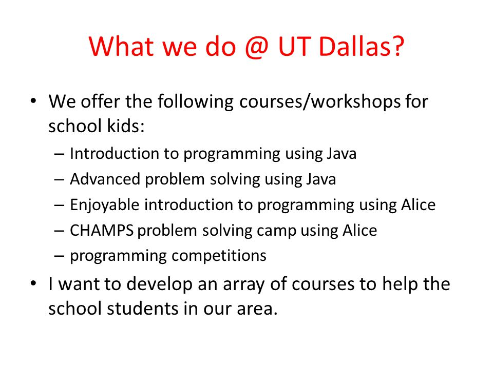What we do @ UT Dallas.