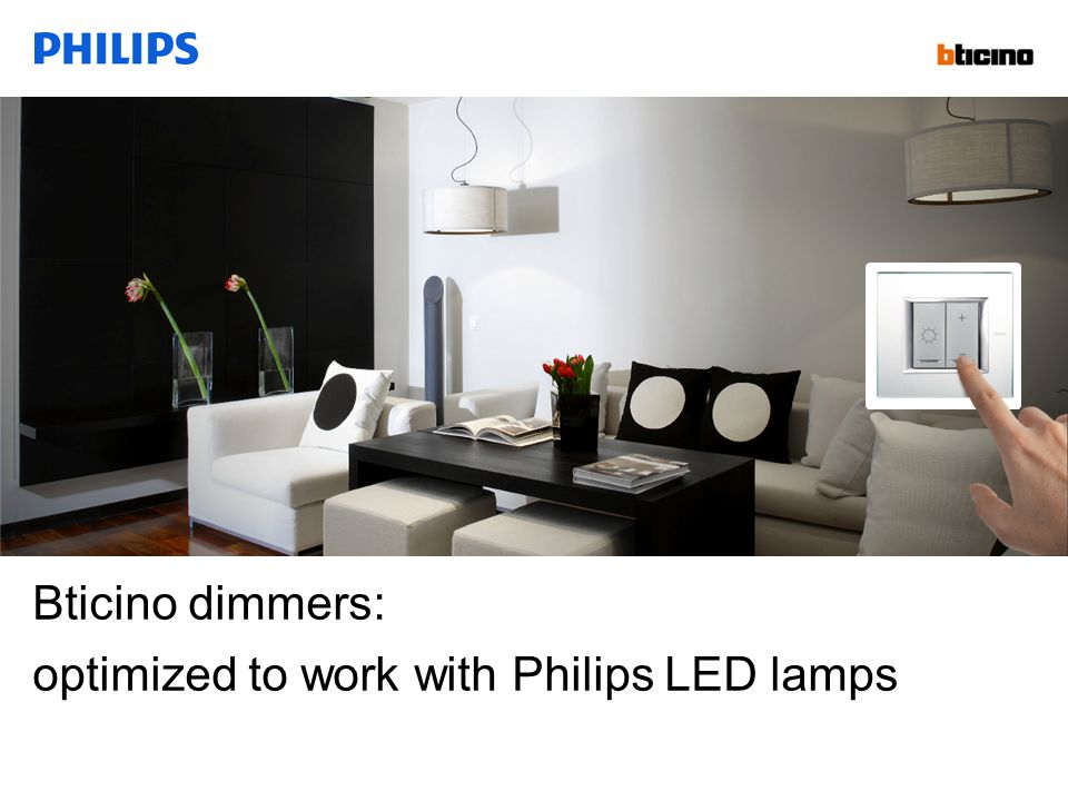Confidential Bticino dimmers: optimized to work with Philips LED lamps