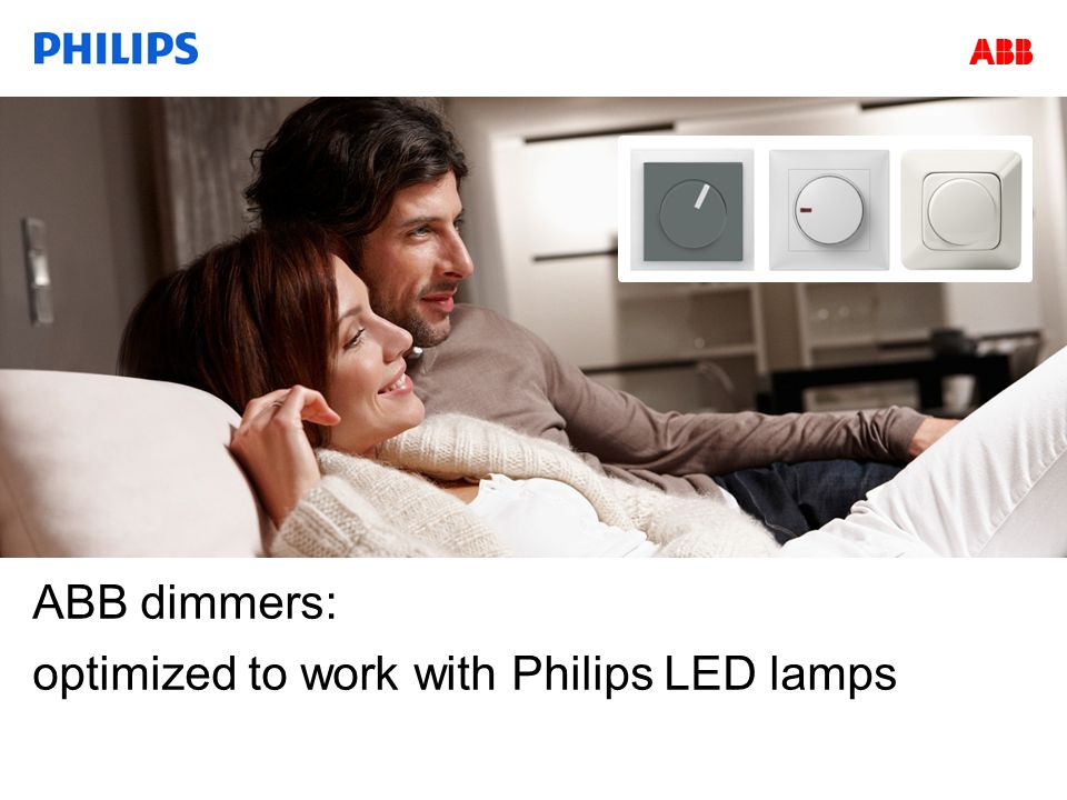 Confidential ABB dimmers: optimized to work with Philips LED lamps