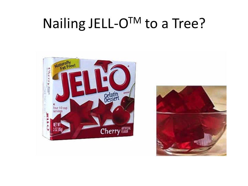 Nailing JELL-O TM to a Tree
