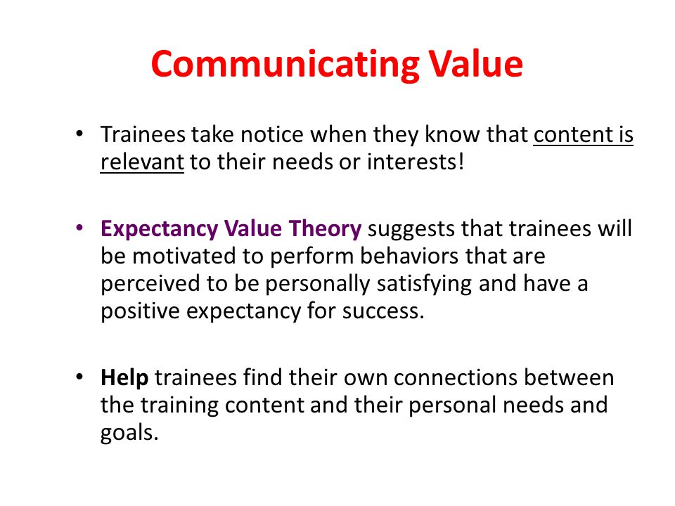 Communicating Value Trainees take notice when they know that content is relevant to their needs or interests.