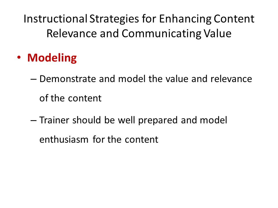 Instructional Strategies for Enhancing Content Relevance and Communicating Value Modeling – Demonstrate and model the value and relevance of the conte