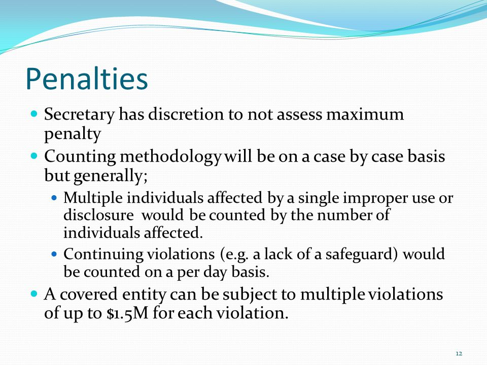 Penalties Secretary has discretion to not assess maximum penalty Counting methodology will be on a case by case basis but generally; Multiple individu