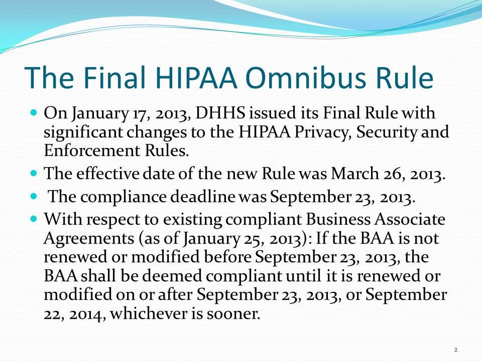 The Final HIPAA Omnibus Rule On January 17, 2013, DHHS issued its Final Rule with significant changes to the HIPAA Privacy, Security and Enforcement R