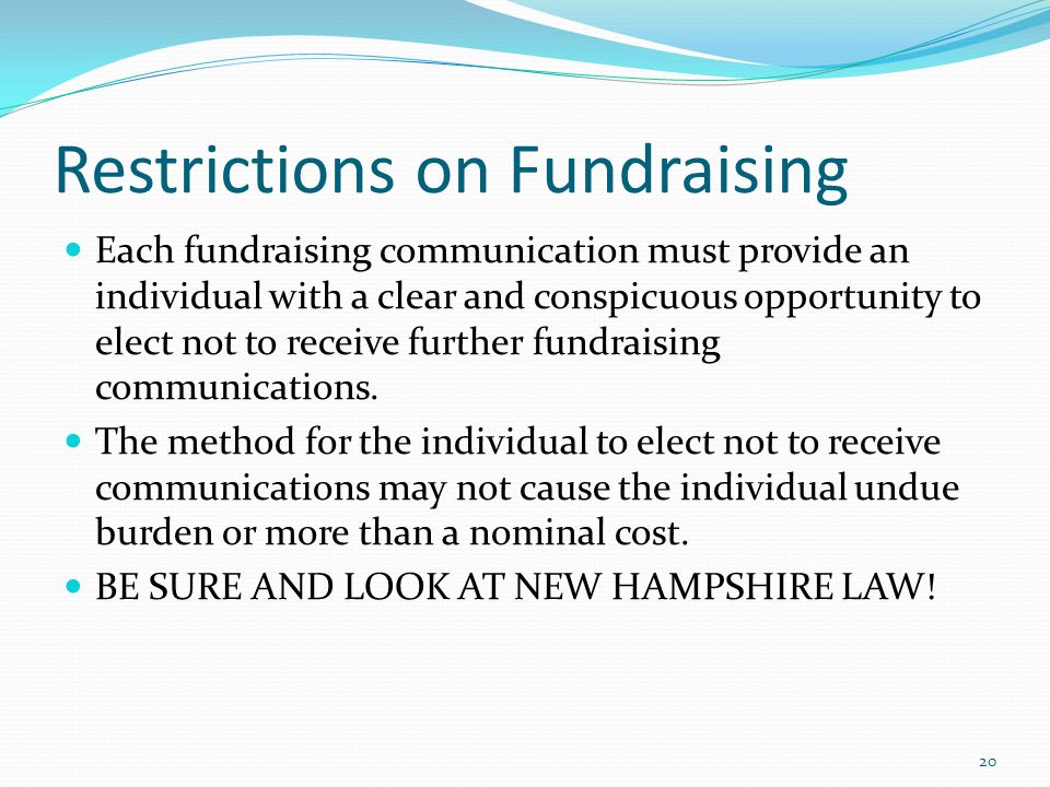 Restrictions on Fundraising Each fundraising communication must provide an individual with a clear and conspicuous opportunity to elect not to receive