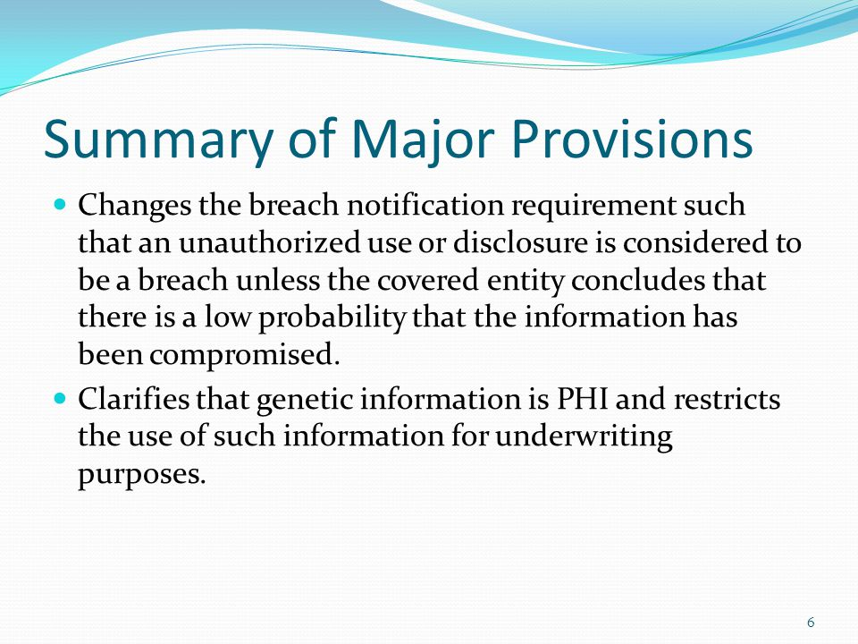 Summary of Major Provisions Changes the breach notification requirement such that an unauthorized use or disclosure is considered to be a breach unles