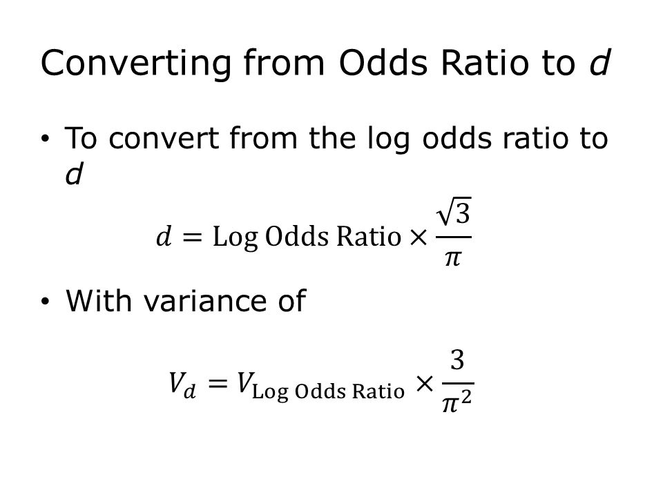 Converting from Odds Ratio to d To convert from the log odds ratio to d With variance of