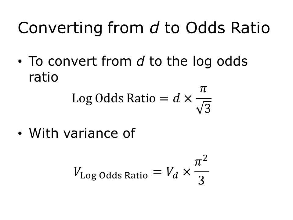 Converting from d to Odds Ratio To convert from d to the log odds ratio With variance of