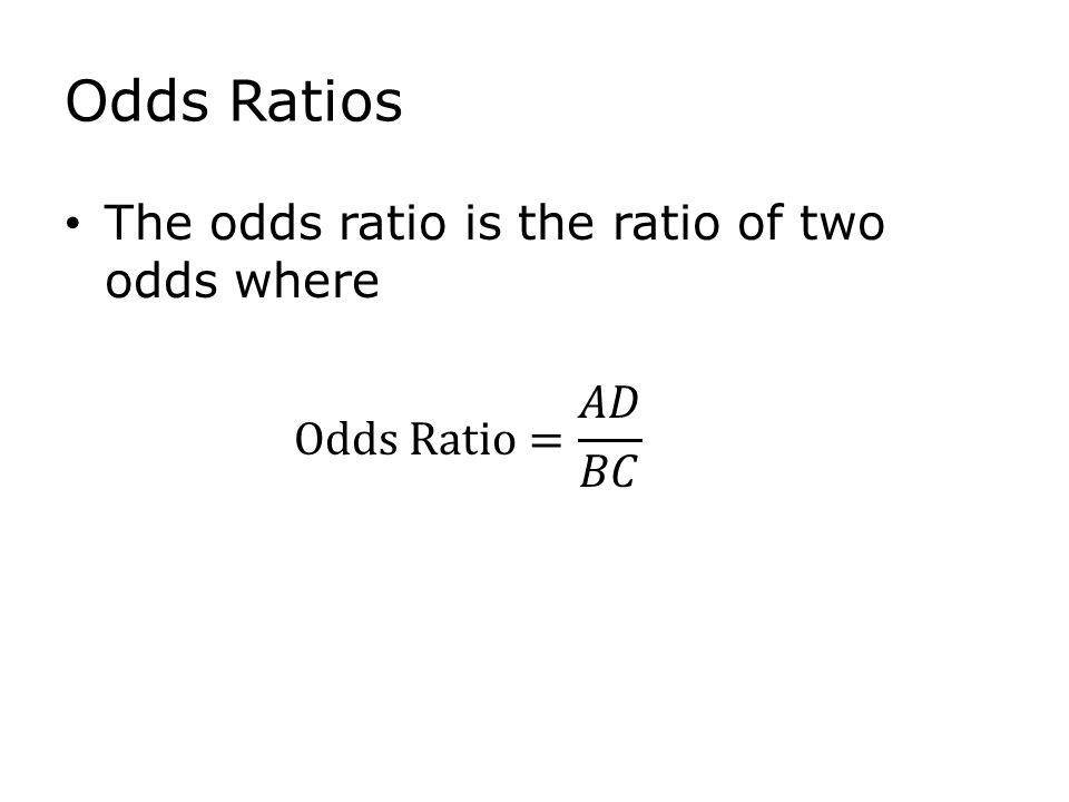 Odds Ratios The odds ratio is the ratio of two odds where