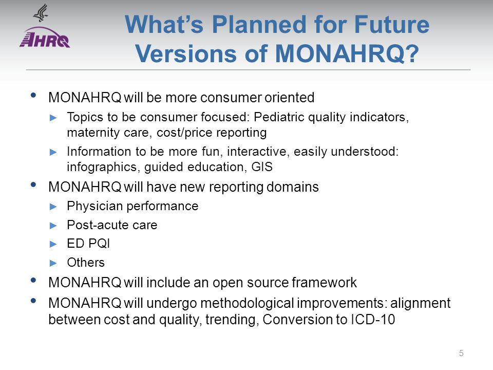 Whats Planned for Future Versions of MONAHRQ? MONAHRQ will be more consumer oriented Topics to be consumer focused: Pediatric quality indicators, mate