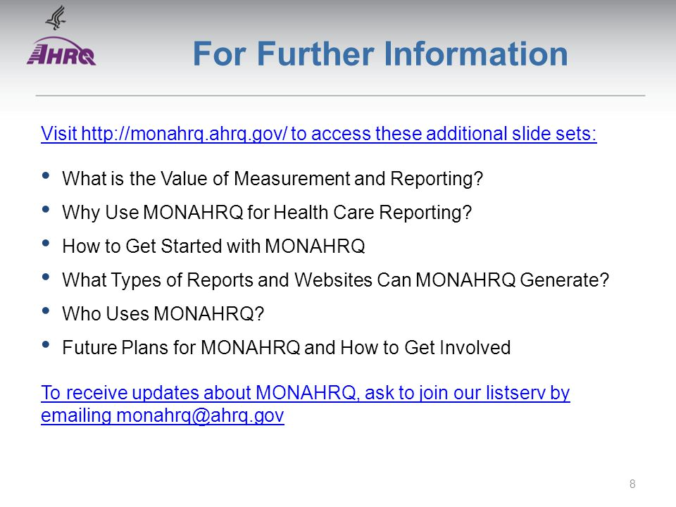 For Further Information Visit http://monahrq.ahrq.gov/ to access these additional slide sets: What is the Value of Measurement and Reporting? Why Use