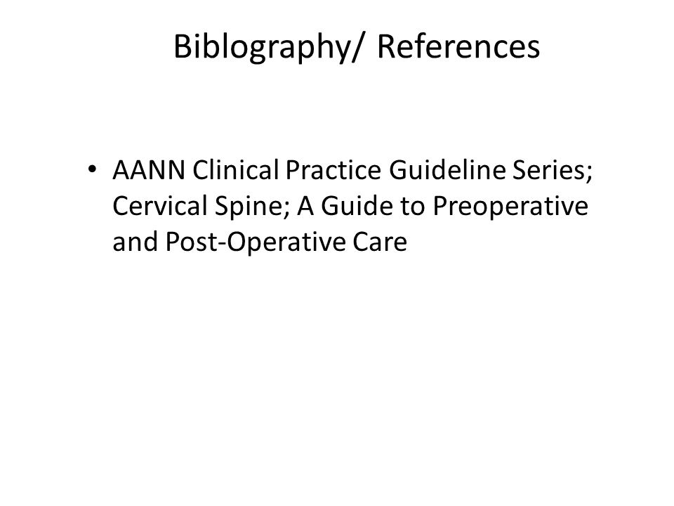 AANN Clinical Practice Guideline Series; Cervical Spine; A Guide to Preoperative and Post-Operative Care Biblography/ References