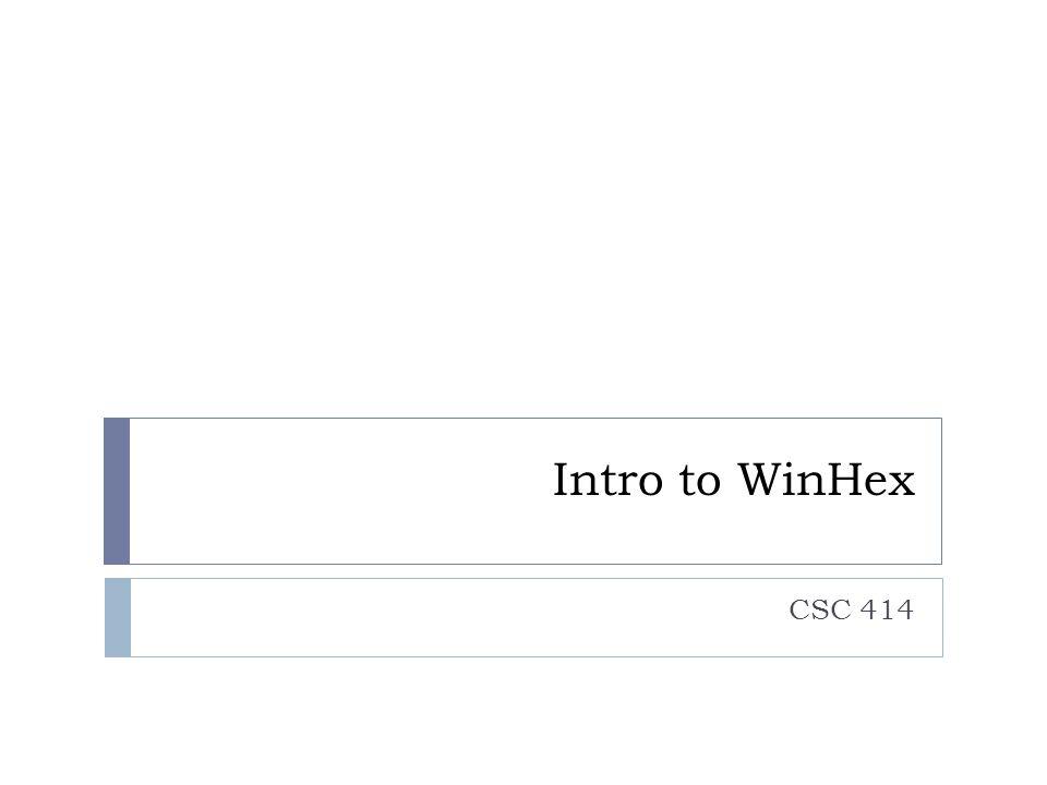 Intro to WinHex CSC 414
