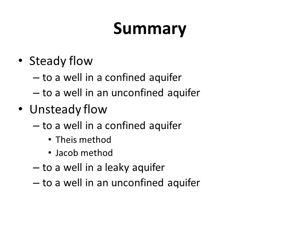 Procedure - Unconfined Aquifer (Neuman Solution) From the T value and the initial (pre-pumping) saturated thickness of the aquifer b, calculate K r Calculate K z Unsteady Flow to Wells in Unconfined Aquifers