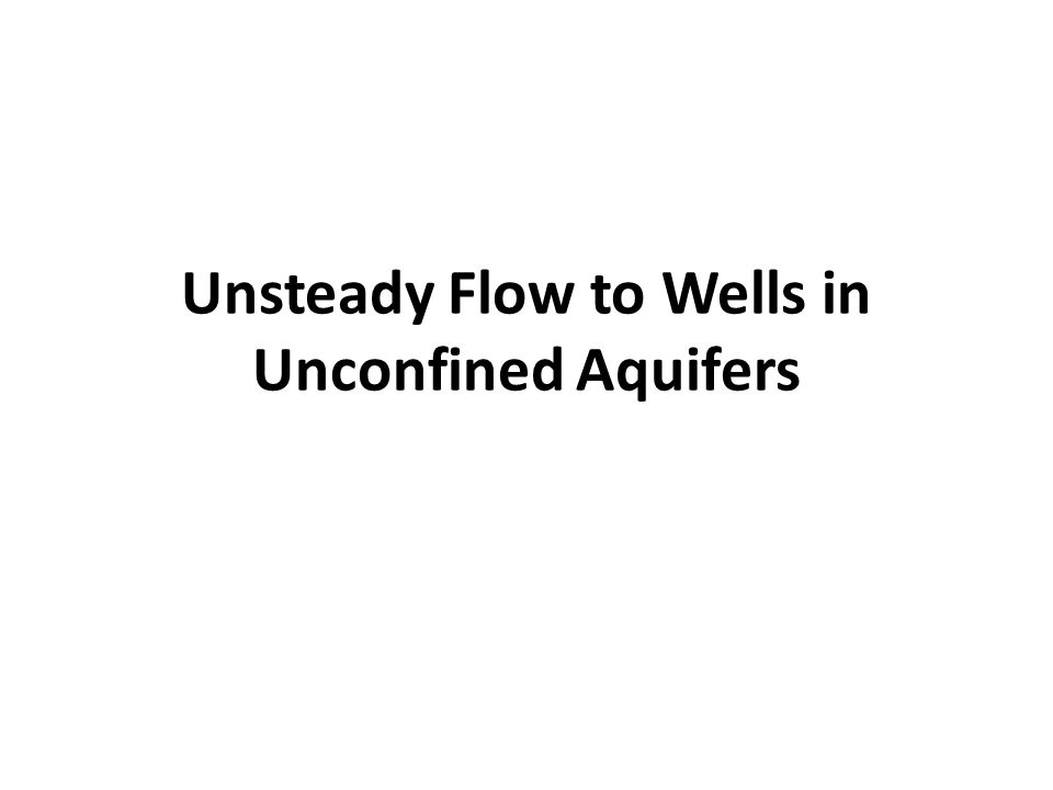 Unsteady Flow to Wells in Unconfined Aquifers