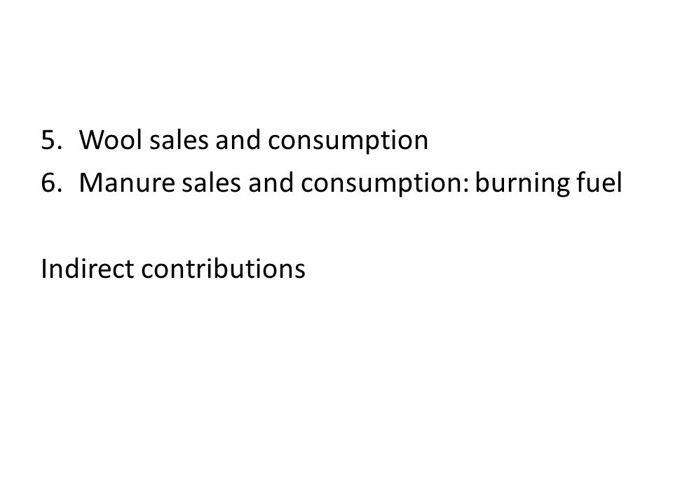 5.Wool sales and consumption 6.Manure sales and consumption: burning fuel Indirect contributions