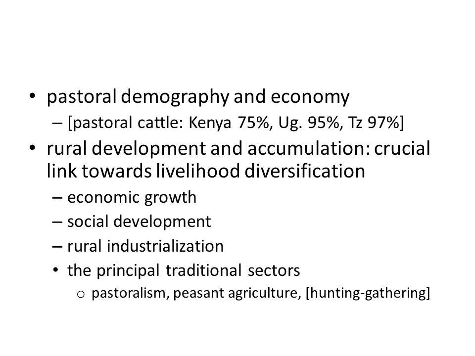 pastoral demography and economy – [pastoral cattle: Kenya 75%, Ug. 95%, Tz 97%] rural development and accumulation: crucial link towards livelihood di