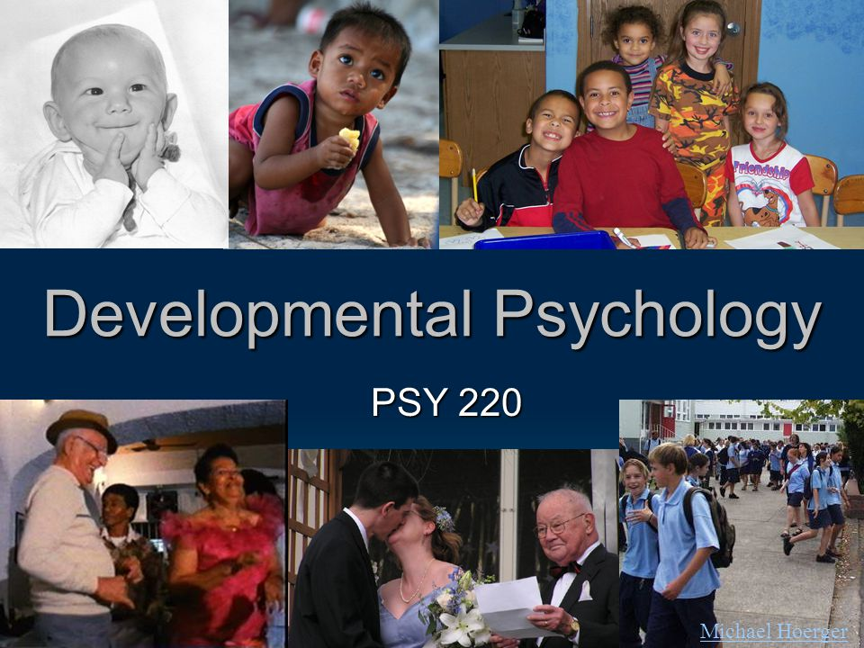 Developmental Psychology PSY 220 Michael Hoerger