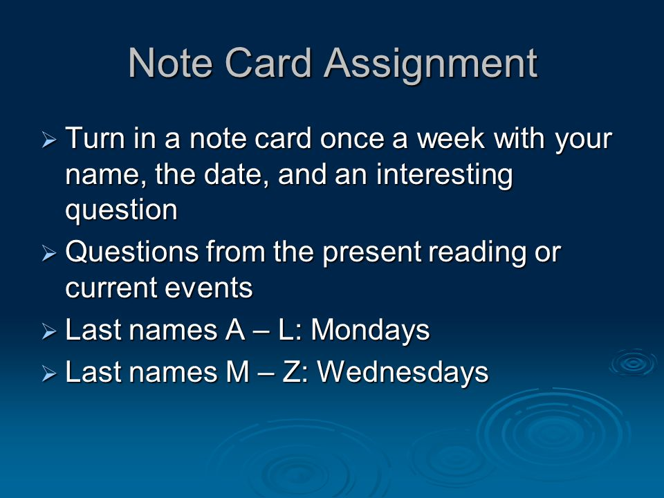 Note Card Assignment Turn in a note card once a week with your name, the date, and an interesting question Turn in a note card once a week with your n
