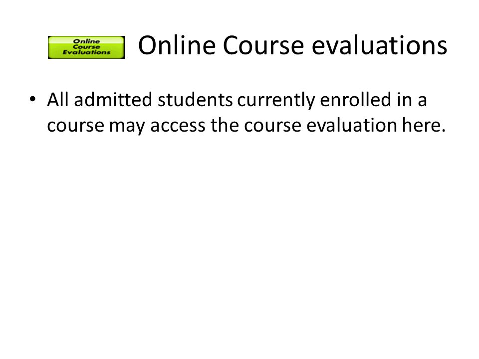 Online Course evaluations All admitted students currently enrolled in a course may access the course evaluation here.