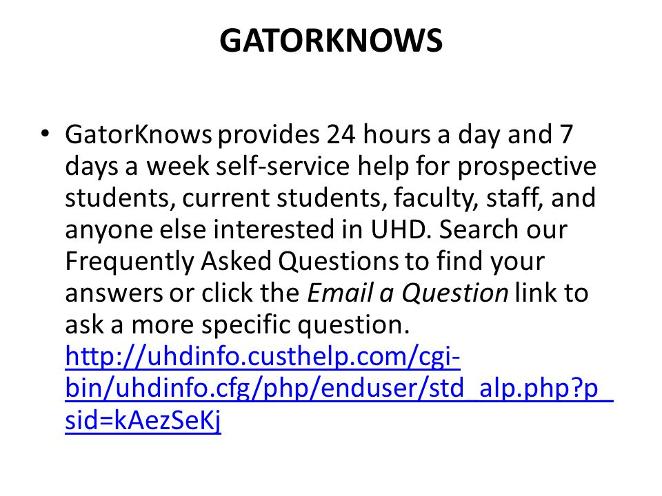 GATORKNOWS GatorKnows provides 24 hours a day and 7 days a week self-service help for prospective students, current students, faculty, staff, and anyo