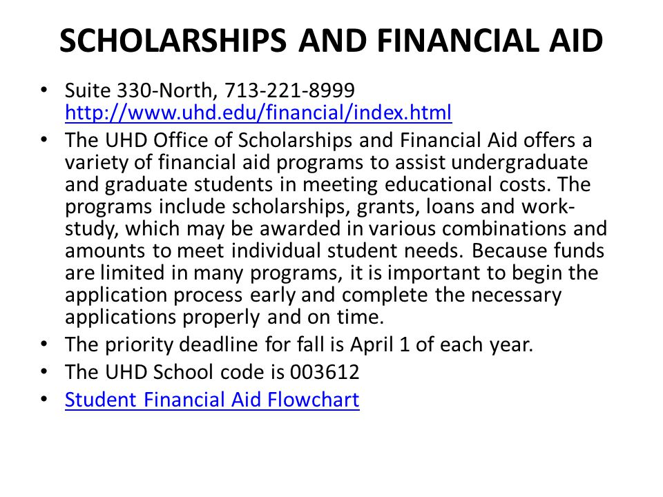 SCHOLARSHIPS AND FINANCIAL AID Suite 330-North, 713-221-8999 http://www.uhd.edu/financial/index.html http://www.uhd.edu/financial/index.html The UHD O