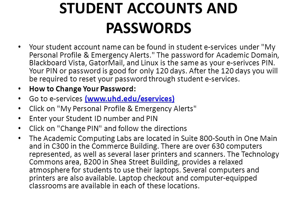 STUDENT ACCOUNTS AND PASSWORDS Your student account name can be found in student e-services under
