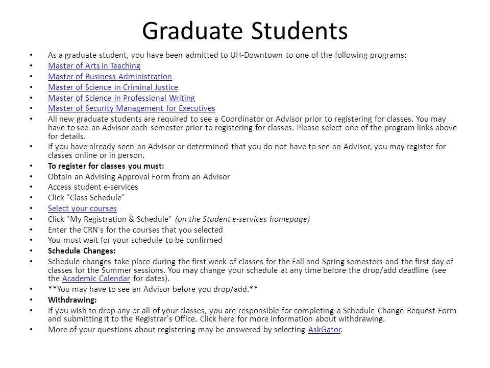 Graduate Students As a graduate student, you have been admitted to UH-Downtown to one of the following programs: Master of Arts in Teaching Master of