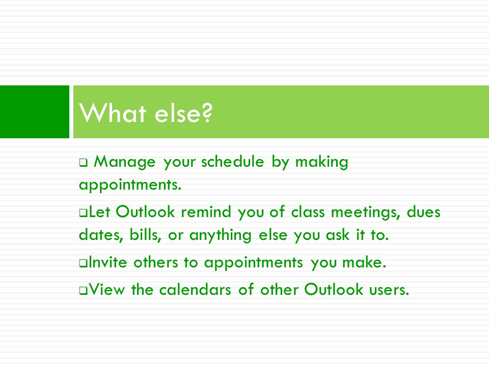 Manage your schedule by making appointments.