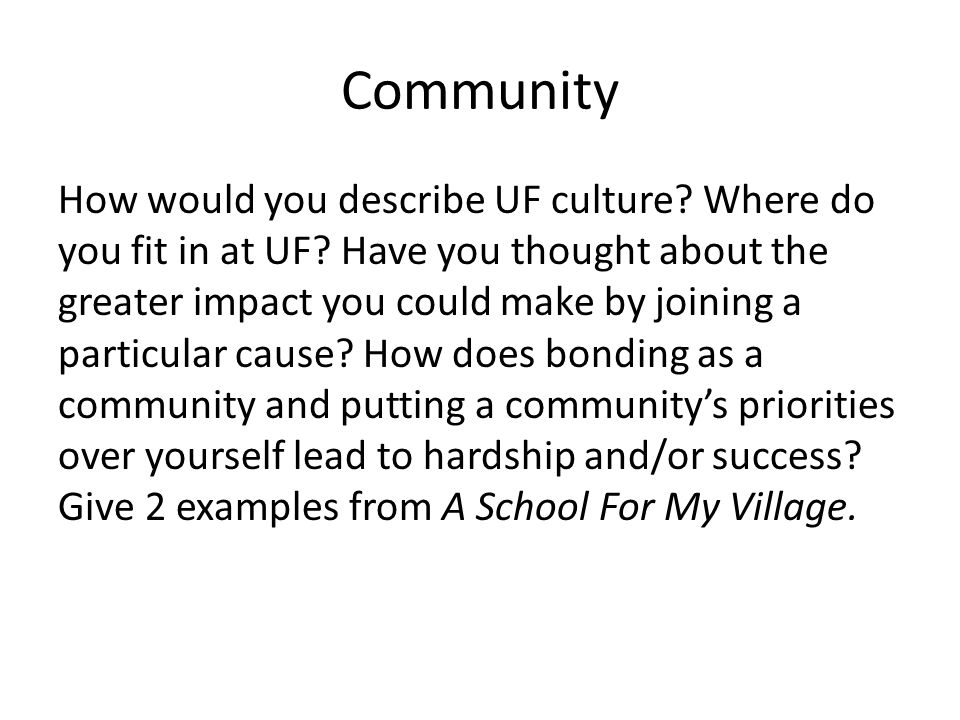 Community How would you describe UF culture? Where do you fit in at UF? Have you thought about the greater impact you could make by joining a particul