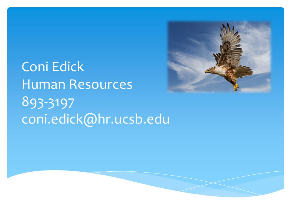 Coni Edick Human Resources 893-3197 coni.edick@hr.ucsb.edu