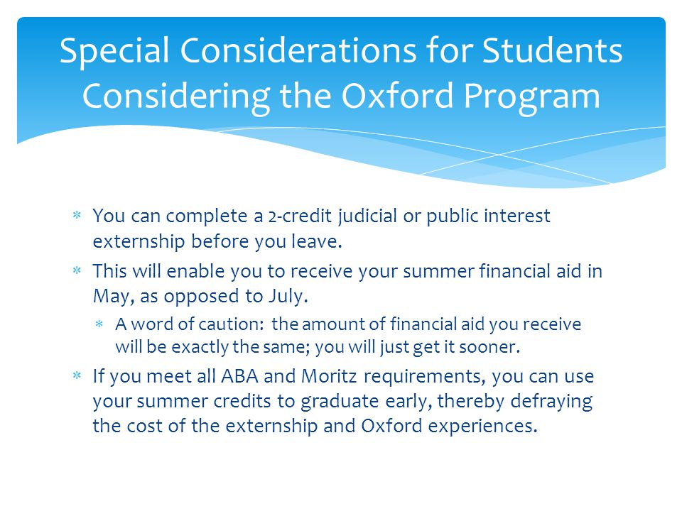 You can complete a 2-credit judicial or public interest externship before you leave.